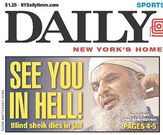 Editors at the New York Daily News wish Omar Abdel-Rahman, the creepy Blind Sheikh, a warm, enthusiastic welcome to Hell, and I wholeheartedly agree.